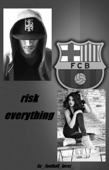 risk everything // a Neymar Jr. FanFicton