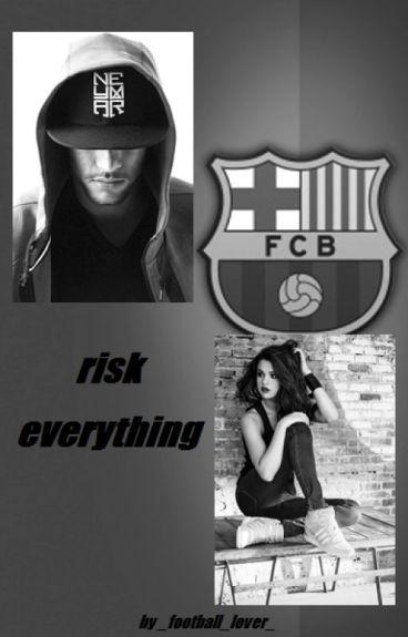risk everything // a Neymar Jr. FanFicton