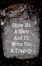 Show Me A Hero And I'll Write You A Tragedy by wretched-divine