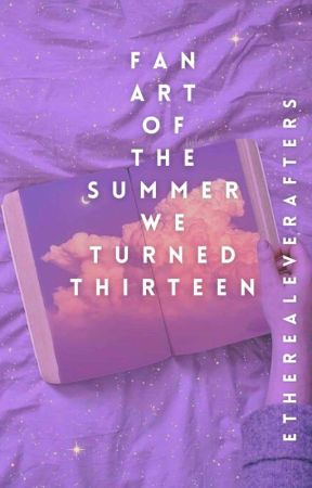 Fanart of The Summer We Turned Thirteen by xbeautifulphrasesx