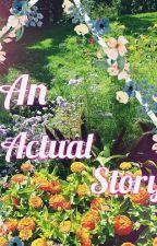 An Actual Story by WrenRosaHIWACHEL