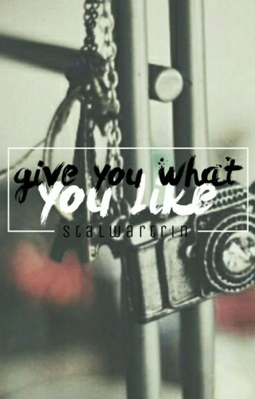 Give You What You Like [REVISING]