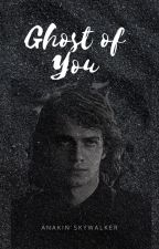 Ghost of You - Anakin Skywalker x Reader by anakin-stop-panakin