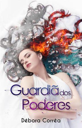 Guardiã dos Poderes - Livro 1 by DboraCorra91