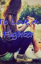 To Love A Fighter by XxUnkn0wn14xX