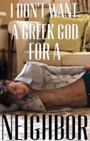 I Don't Want A Greek God For A Neighbor! by Rachelb9234