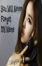 You Will Never Forget My Name (Complete) by labbyaishi
