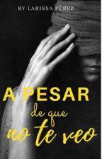 A Pesar de que No te Veo by AlmejandraChick-005