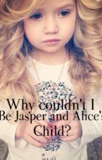 Why Couldn't I Be Jasper and Alice's Child? {Editing but completed} by awkward_hipster13
