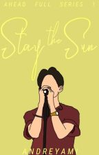 Stay The Sun (Ahead Full Series #1) by andreyami