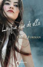 Lo que fue de ella - Gayle Forman by FernandaToledo94