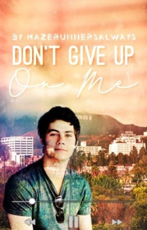 Don't give up on me (Dylan O'Brien X Reader) [ON HOLD!!] by Mazerunnersalways
