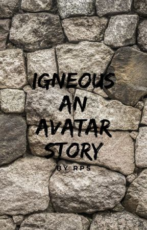 Igneous: An Avatar Story by Rysteff9820