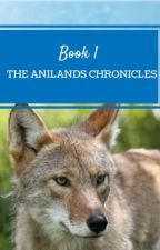 The Anilands Chronicles: Book One by LizardsRock73