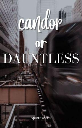 Candor or Dauntless by AnnabethLestrange16