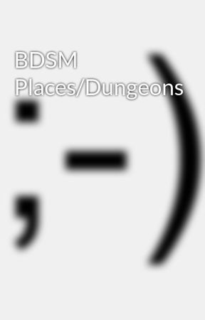 BDSM Places/Dungeons  by Lolaluna8987