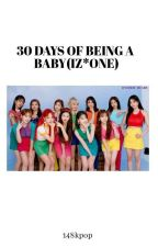 30 days of being a baby (IZ*ONE) by 128kpop