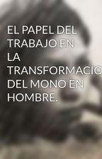 EL PAPEL DEL TRABAJO EN LA TRANSFORMACION DEL MONO EN HOMBRE. by yoshilg1