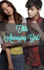 This Annoying Girl! [KathNiel] [BOOK 1] by fangirlforevah