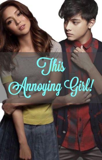 This Annoying Girl! [KathNiel] [BOOK 1]