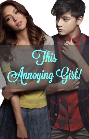 This Annoying Girl! [KathNiel] [BOOK 1]