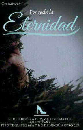 Por Toda La Eternidad (one Shot) by ChiimiSan
