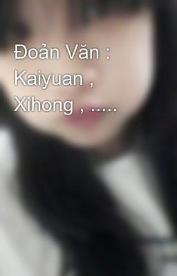 Đoản Văn : Kaiyuan , Xihong , .....