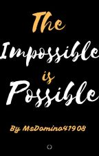 The Impossible is Possible by MsDomino41908