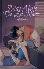 Mas abajo de la nariz [EN EDICIÓN] by Illusionator
