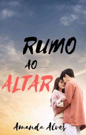 Rumo Ao Altar - Livro I  by a_garota_sonhadora