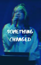 something changed by brokeneilish
