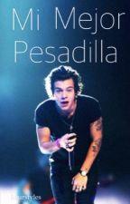 Mi Mejor Pesadilla | h.s | TERMINADA by hourstyles