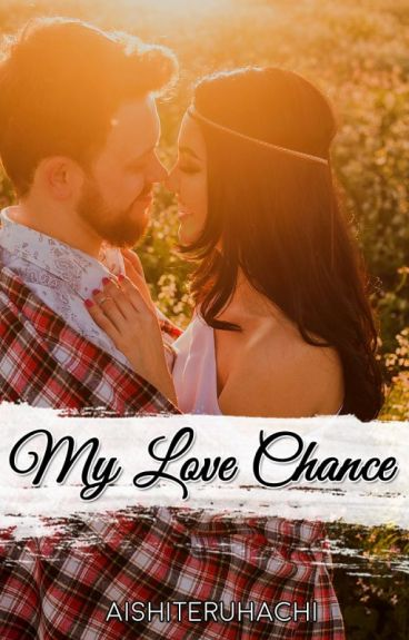 My Love Chance. by aishiteruhachi