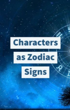 Characters as Zodiac Signs by Gamoramora