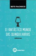 O Fantástico Mundo das Quinquilharias (crônicas) by BetoPacheco2