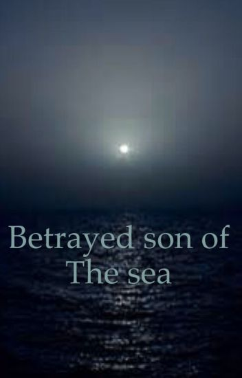 betrayed son of the sea (Percy Jackson Fanfiction)