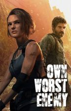 𝐎𝐖𝐍 𝐖𝐎𝐑𝐒𝐓 𝐄𝐍𝐄𝐌𝐘 ➸ THE LAST OF US by DamnSalvawhore