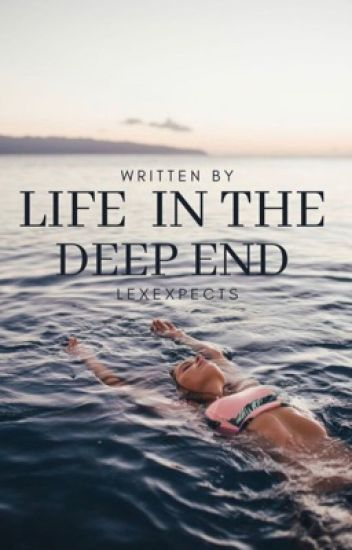Life in the Deep End