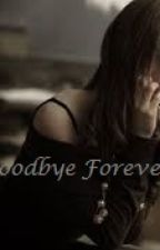 Goodbye Forever by my_uncertain_reality