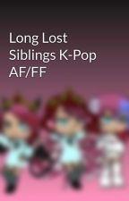 Long Lost Siblings K-Pop AF/FF by HarleysAngelAsh