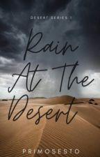 Rain At The Desert (Desert Series #1) by PrimoSesto