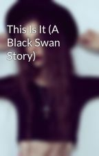 This Is It (A Black Swan Story) by stardustserein