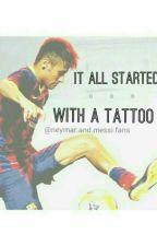 It All Started With A Tattoo (Neymar Jr Fan - Fic) by itsmariiiadoeee