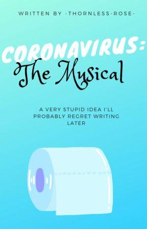 Coronavirus: The Musical by -thornless-rose-