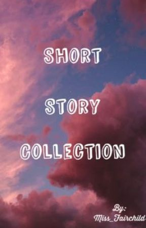 Short Story Collection by Miss_Fairchild