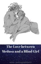 The Love between Medusa and a Blind Girl by JustARegularWriter02