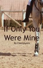 If only you were mine by ClancyLyons