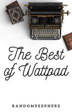 The Best of Wattpad by randomdumphere