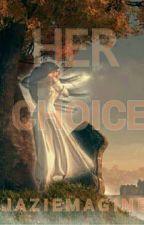 Her Choice ✔ by Jaziemagine
