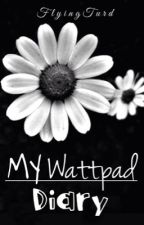 My Wattpad Diary by FlyingTurd